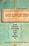Portada de GOD LOVES YOU AND THERE'S NOTHING YOU CAN DO ABOUT IT: SAYING YES TO THE HOLY SPIRIT BY DAVID MANGAN (24-MAR-2008) PAPERBACK