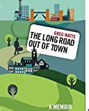 Portada de THE LONG ROAD OUT OF TOWN: A MEMOIR BY GREG WATTS (2015-02-25)