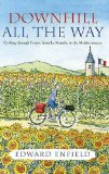 Portada de DOWNHILL ALL THE WAY: CYCLING THROUGH FRANCE FROM LA MANCHE TO THE MEDITERANEAN BY ENFIELD, EDWARD (2007) PAPERBACK