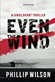 Portada de EVEN THE WIND: A JONAS BRANT THRILLER BY MR. PHILLIP WILSON (2015-12-14)