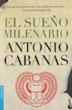 Portada de EL SUEÑO MILENARIO (BESTSELLER INTERNACIONAL) DE CABANAS, ANTONIO (2009) TAPA BLANDA REFORZADA