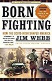 Portada de BORN FIGHTING: HOW THE SCOTS-IRISH SHAPED AMERICA BY JIM WEBB (2005-10-11)