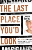 Portada de THE LAST PLACE YOU'D LOOK: TRUE STORIES OF MISSING PERSONS AND THE PEOPLE WHO SEARCH FOR THEM BY MOORE, CAROLE (2011) HARDCOVER