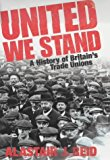 Portada de UNITED WE STAND: A HISTORY OF BRITAIN'S TRADE UNIONS (ALLEN LANE HISTORY) BY ALASTAIR J. REID (2004-04-29)