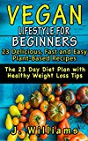 Portada de VEGAN LIFESTYLE FOR BEGINNERS: 23 DELICIOUS, FAST AND EASY PLANT-BASED RECIPES: THE 23 DAY DIET PLAN WITH HEALTHY WEIGHT LOSS TIPS (VEG-INNERS START NOW!)