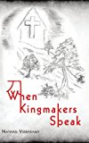 Portada de WHEN KINGMAKERS SPEAK BY NATHAN VEERASAMY (2005-06-10)
