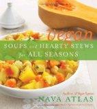 Portada de VEGAN SOUPS AND HEARTY STEWS FOR ALL SEASONS BY ATLAS, NAVA ORIGINAL (2009) PAPERBACK