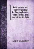 Portada de REAL ESTATE AND CONVEYANCING IN PENNSYLVANIA: WITH FORMS, AND DECISIONS TO DATE