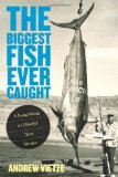 Portada de BIGGEST FISH EVER CAUGHT: A LONG STRING OF (MOSTLY) TRUE STORIES BY DR. ANDREW VIETZE (1-NOV-2013) PAPERBACK