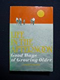 Portada de LIFE IN THE AFTERNOON: GOOD WAYS OF GROWING OLDER BY EDWARD FISCHER (1987-09-02)