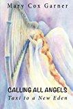 Portada de CALLING ALL ANGELS:: TAXI TO A NEW EDEN BY MARY COX GARNER (2013-08-01)
