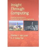 Portada de [(INSIGHT THROUGH COMPUTING: A MATLAB INTRODUCTION TO COMPUTATIONAL SCIENCE AND ENGINEERING)] [BY: CHARLES F. VAN LOAN]