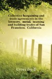 Portada de COLLECTIVE BARGAINING AND TRADE AGREEMENTS IN THE BREWERY, METAL, TEAMING AND BUILDING TRADES OF SAN FRANCISCO, CALIFORNIA