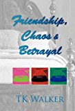 Portada de [(FRIENDSHIP, CHAOS & BETRAYAL)] [BY (AUTHOR) TK WALKER] PUBLISHED ON (AUGUST, 2010)
