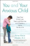 Portada de BY ALBANO, ANNE MARIE, PEPPER, LESLIE YOU AND YOUR ANXIOUS CHILD: FREE YOUR CHILD FROM FEARS AND WORRIES AND CREATE A JOYFUL FAMILY LIFE (LYNN SONBERG BOOK) (2013) PAPERBACK