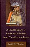 Portada de [A SOCIAL HISTORY OF BOOKS AND LIBRARIES FROM CUNEIFORM TO BYTES] (BY: PATRICK M. VALENTINE) [PUBLISHED: SEPTEMBER, 2012]