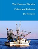 Portada de THE HISTORY OF FLORIDA'S FISHERS AND ENFORCERS BY J.K. THOMPSON (2015-11-17)
