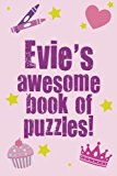 Portada de EVIE'S AWESOME BOOK OF PUZZLES!: CHILDREN'S PUZZLE BOOK CONTAINING 20 UNIQUE PERSONALISED PUZZLES AS WELL AS 80 OTHER MIXED PUZZLES BY CLARITY MEDIA (2013-08-16)