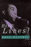 Portada de BIRD LIVES: THE HIGH LIFE AND HARD TIMES OF CHARLIE YARDBIRD PARKER BY ROSS RUSSELL (1-AUG-1976) PAPERBACK