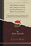 Portada de THE WORK OF FAITH, THE LABOUR OF LOVE, AND THE PATIENCE OF HOPE, ILLUSTRATED: IN THE LIFE AND DEATH OF THE REV. ANDREW FULLER, LATE PASTOR OF THE ... SOCIETY, FROM ITS COMMENCEMENT, IN 1792 BY JOHN RYLAND (2015-09-27)
