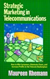 Portada de STRATEGIC MARKETING IN TELECOMMUNICATIONS: HOW TO WIN CUSTOMERS, ELIMINATE CHURN, AND INCREASE PROFITS IN THE TELECOM MARKETPLACE BY MAUREEN RHEMANN (1999-12-06)