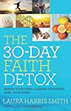 Portada de 30-DAY FAITH DETOX, THE: RENEW YOUR MIND, CLEANSE YOUR BODY,HEAL YOUR SPIRIT BY LAURA HARRIS SMITH (DECEMBER 01,2015)