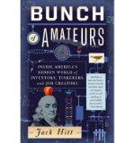 Portada de [(BUNCH OF AMATEURS: INSIDE AMERICA'S HIDDEN WORLD OF INVENTORS, TINKERERS, AND JOB CREATORS)] [AUTHOR: JACK HITT] PUBLISHED ON (MAY, 2013)