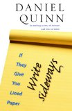 Portada de [( IF THEY GIVE YOU LINED PAPER, WRITE SIDEWAYS. )] [BY: DANIEL QUINN] [MAR-2007]