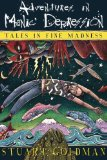Portada de ADVENTURES IN MANIC DEPRESSION: TALES IN FINE MADNESS FIRST EDITION BY GOLDMAN, STUART (2014) PAPERBACK