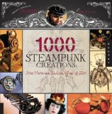 Portada de 1000 STEAMPUNK CREATIONS: NEO-VICTORIAN FASHION, GEAR & ART BY GRYMM (2011) PAPERBACK