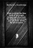 Portada de WHAT TO DRINK THE BLUE BOOK OF BEVERAGES RECIPES AND DIRECTIONS FOR MAKING AND SERVING NON-ALCOHOLIC DRINKS FOR ALL OCCASIONS