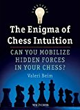 Portada de THE ENIGMA OF CHESS INTUITION: CAN YOU MOBILIZE HIDDEN FORCES IN YOUR CHESS? BY VALERI BEIM (2012-06-16)