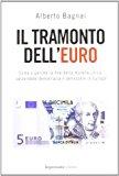 Portada de IL TRAMONTO DELL'EURO. COME E PERCH?? LA FINE DELLA MONETA UNICA SALVEREBBE DEMOCRAZIA E BENESSERE IN EUROPA BY ALBERTO BAGNAI (2012-01-01)