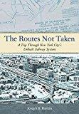 Portada de [(THE ROUTES NOT TAKEN : A TRIP THROUGH NEW YORK CITY'S UNBUILT SUBWAY SYSTEM)] [BY (AUTHOR) JOSEPH B. RASKIN] PUBLISHED ON (DECEMBER, 2013)