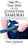 Portada de THE WAY OF THE CHRISTIAN SAMURAI: REFLECTIONS FOR SERVANT-WARRIORS OF CHRIST BY PAUL NOWAK (2007-06-15)