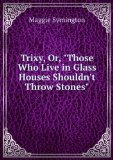 """Portada de TRIXY, OR, """"THOSE WHO LIVE IN GLASS HOUSES SHOULDN'T THROW STONES"""""""