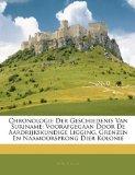 Portada de CHRONOLOGIE DER GESCHIEDENIS VAN SURINAME: VOORAFGEGAAN DOOR DE AARDRIJKSKUNDIGE LIGGING, GRENZEN EN NAAMOORSPRONG DIER KOLONIE (GERMAN EDITION) BY ELLIS, H W. P. (2010) PAPERBACK