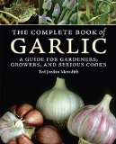 Portada de THE COMPLETE BOOK OF GARLIC: A GUIDE FOR GARDENERS, GROWERS, AND SERIOUS COOKS BY MEREDITH, TED JORDAN (2008) HARDCOVER