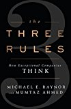 Portada de THE THREE RULES: HOW EXCEPTIONAL COMPANIES THINK BY MUMTAZ AHMED MICHAEL E. RAYNOR (2015-01-01)