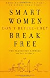 Portada de SMART WOMEN DON'T RETIRE-THEY BREAK FREE: FROM WORKING FULL-TIME TO LIVING FULL-TIME BY TRANSITION NETWORK (13-JUN-2008) HARDCOVER