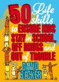 Portada de 50 LIFE SKILLS TO ENSURE KIDS STAY IN SCHOOL, OFF DRUGS AND OUT OF TROUBLE BY BECKER, DAVID (2008) PAPERBACK