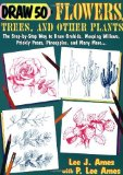 Portada de DRAW 50 FLOWERS, TREES, AND OTHER PLANTS: THE STEP-BY-STEP WAY TO DRAW ORCHIDS, WEEPING WILLOWS, PRICKLY PEARS, PINEAPPLES, AND MANY MORE... BY AMES, LEE J., AMES, P. LEE (2012) PAPERBACK