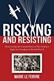 Portada de RISKING AND RESISTING: DISCOVERING THE UNTOLD STORY OF MY FAMILY'S FIGHT FOR FREEDOM IN WORLD WAR II BY MARIE LEFEBVRE (2015-10-12)