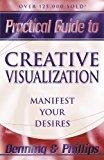 Portada de PRACTICAL GUIDE TO CREATIVE VISUALIZATION: MANIFEST YOUR DESIRES BY DENNING, MELITA, PHILLIPS, OSBORNE (2001) PAPERBACK