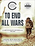 Portada de TO END ALL WARS: A STORY OF LOYALTY AND REBELLION, 1914-1918 BY ADAM HOCHSCHILD (2011-05-04)