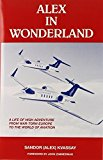 Portada de ALEX IN WONDERLAND: A LIFE OF HIGH ADVENTURE FROM WAR-TORN EUROPE TO THE WORLD OF AVIATION BY ZIMMERMAN, JOHN (1995) HARDCOVER