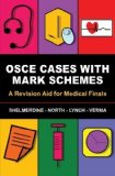 Portada de OSCE CASES WITH MARK SCHEMES: A REVISION AID FOR MEDICAL FINALS OF SUSAN C. SHELMERDINE, TAMARA NORTH, JEREMY F. LYNCH, ANEESHA 1ST (FIRST) EDITION ON 15 MARCH 2012
