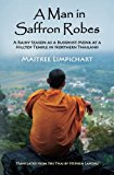 Portada de A MAN IN SAFFRON ROBES: A RAINY SEASON AS A BUDDHIST MONK AT A HILLTOP TEMPLE IN NORTHERN THAILAND BY MAITREE LIMPICHART (2013-04-17)