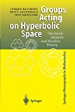 Portada de GROUPS ACTING ON HYPERBOLIC SPACE: HARMONIC ANALYSIS AND NUMBER THEORY (SPRINGER MONOGRAPHS IN MATHEMATICS) BY JUERGEN ELSTRODT (2010-12-15)