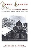 Portada de REBEL BISHOP: AUGUSTIN VEROT, FLORIDA'S CIVIL WAR PRELATE (FLORIDA SAND DOLLAR BOOKS) BY GANNON, MICHAEL (1997) PAPERBACK